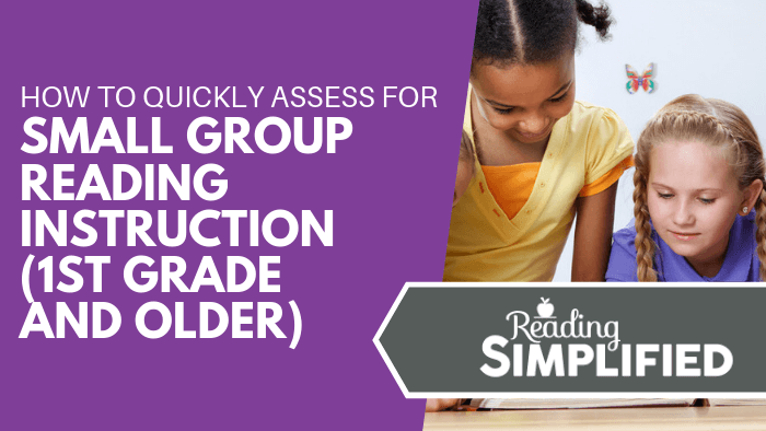 How to Quickly Assess for Small Group Reading Instruction (1st Grade and Older)